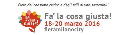 FA' LA COSA GIUSTA – MILANO – 18/19/20 MARO – BIGLIETTI OMAGGIO