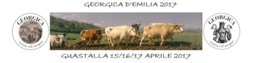 GEORGICA 2017 – 15/16/17 Aprile – Guastalla/Gualtieri (RE)